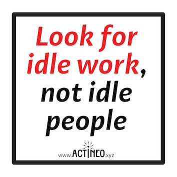 Look for idle work, not for idle people