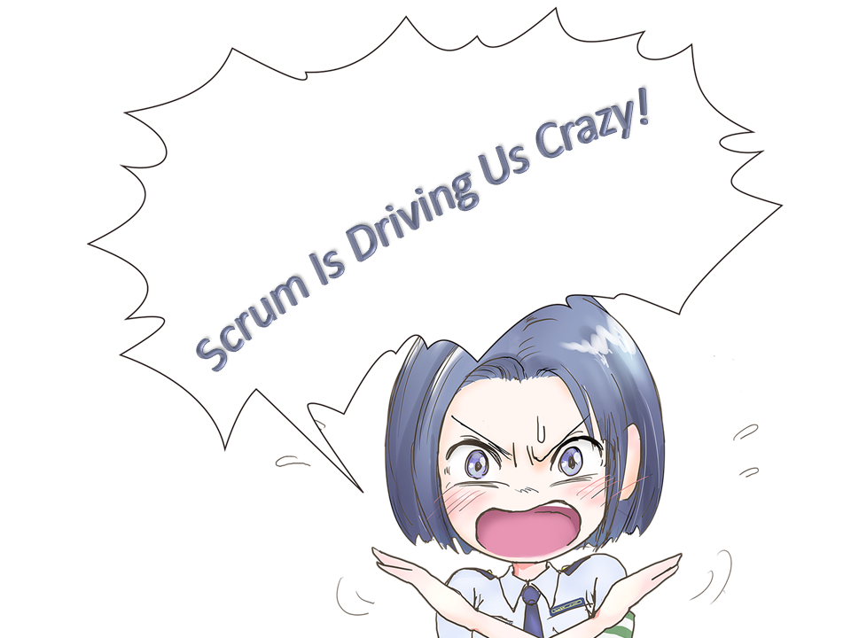 Scrum Is Driving Us Crazy!