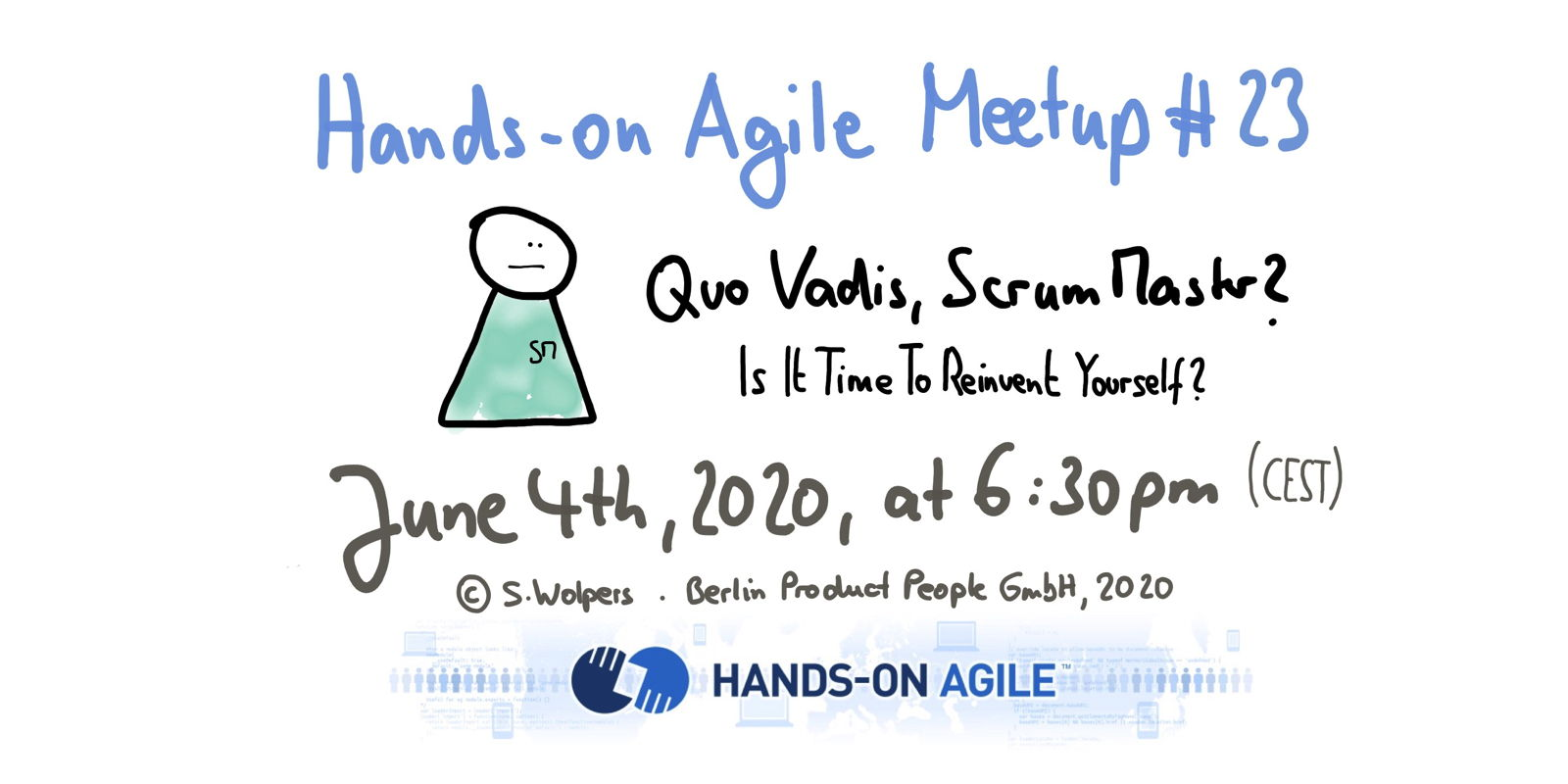 Hands-on Agile 23: 📅 🖥 June 4, 2020: Quo Vadis, Scrum Master? Is it Time to Reinvent Yourself?