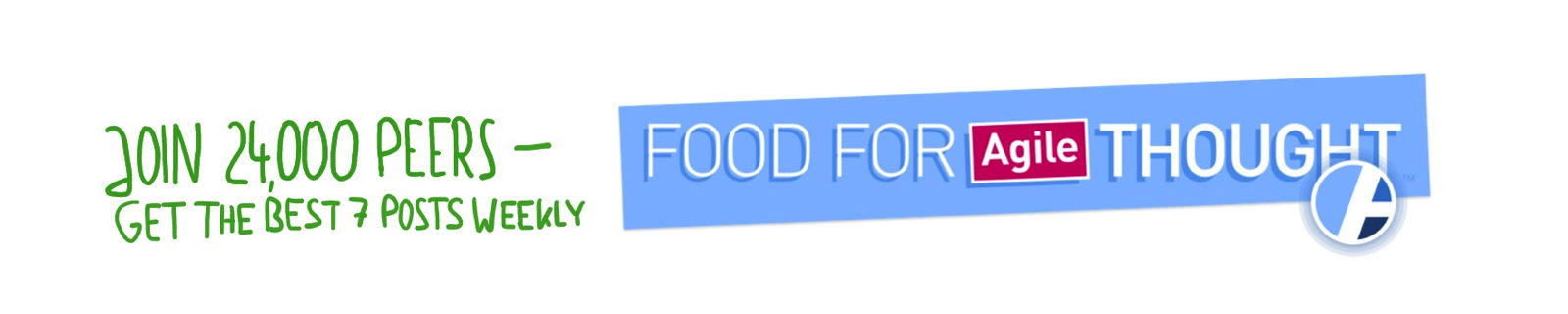Join 24,000 Peers and subscribe to the weekly Food for Agile Thought newsletter