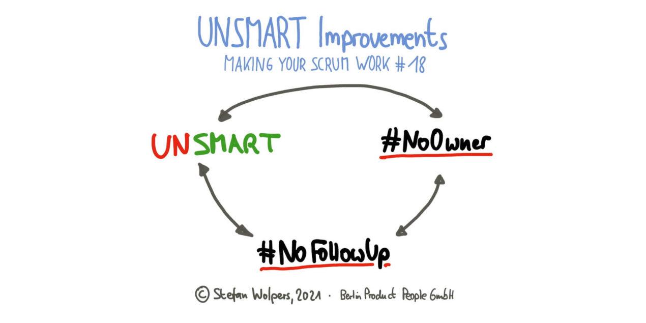 Unsmart Improvements — Making Your Scrum Work #18
