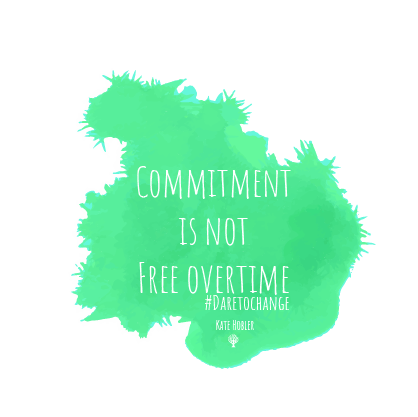 Commitment is not free overtime