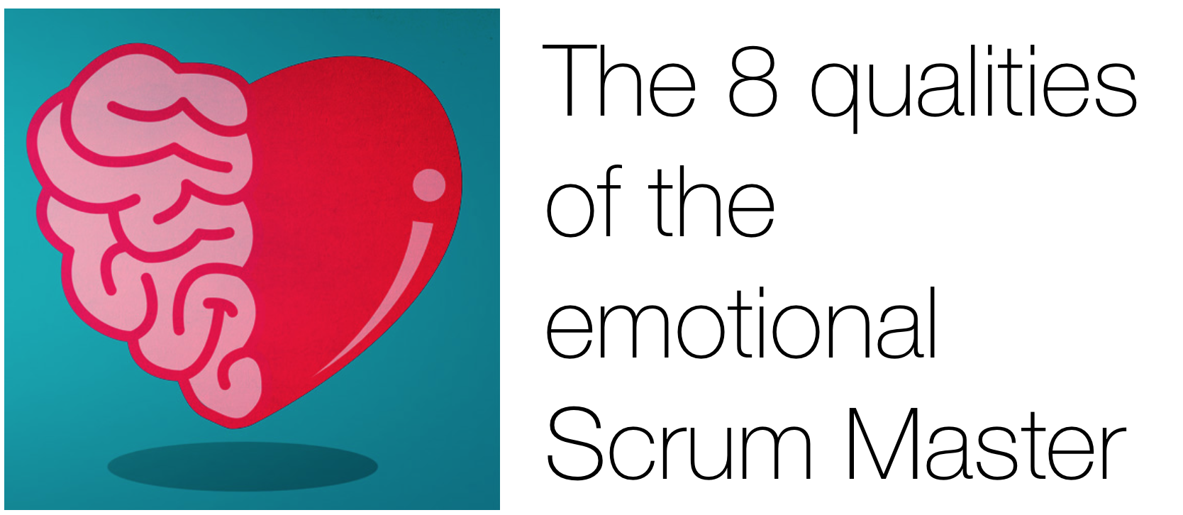 the 8 quailities of the emotional scrum master